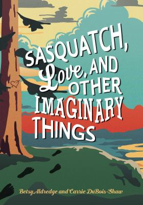 Sasquatch, Love and Other Imaginary Things