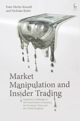 Market Manipulation and Insider Trading: Regulatory Challenges in the United States of America, the European Union and the United Kingdom -- Ryder &  Herlin-Karnell -- 2019