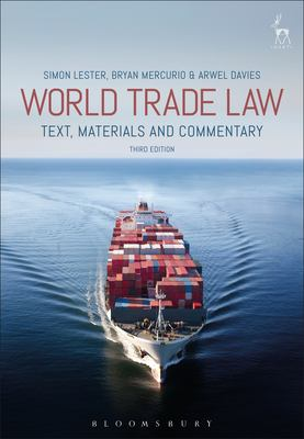 World trade law : text, materials, and commentary / Simon Lester, Bryan Mercurio and Arwel Davies.
