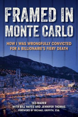 Framed in Monte Carlo : how I was wrongfully convicted for a billionaire