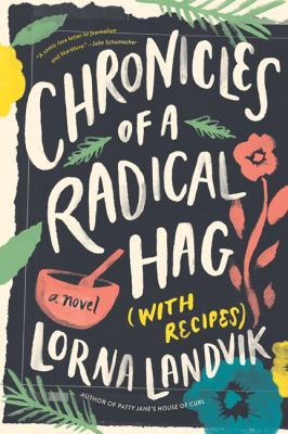 Chronicles of a Radical Hag (with Recipes) by Lorna Landvik