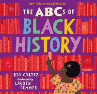 The+abcs+of+black+history by Cortez, Rio © 2020 (Added: 1/7/21)