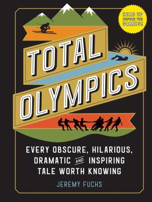 Total Olympics: Every Obscure, Hilarious, and Inspiring Tale Worth Knowing, Jeremy Fuchs