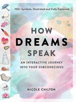 How dreams speak : an interactive journey into your subconscious
