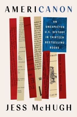 Americanon : an unexpected U.S. history in thirteen bestselling books