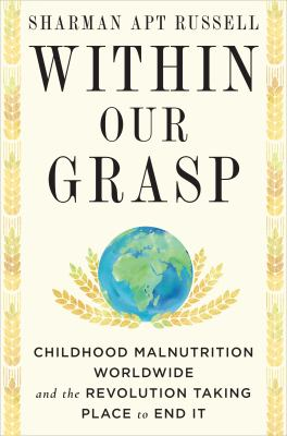 Within our grasp : childhood malnutrition worldwide and the revolution taking place to end it