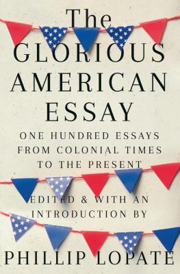 The glorious American essay :