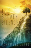 The broken silence : [how we can and should speak up against the injustices in the Muslim world and beyond]
