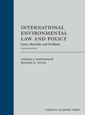 International environmental law and policy : cases, materials, and problems / Thomas J. Schoenbaum, Harold S. Shefelman Distinguished Professor of Law, University of Washington, Michael K. Young, President, Texas A&M University.