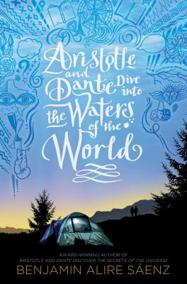 Aristotle and Dante dive into the waters of the world by Sáenz, Benjamin Alire, author.