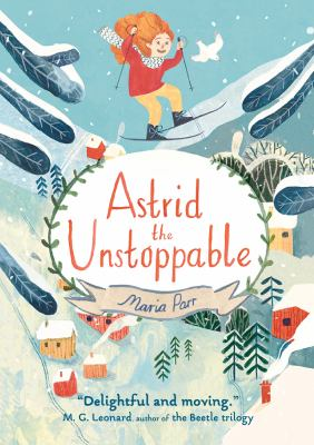 Astrid the unstoppable / by Parr, Maria,