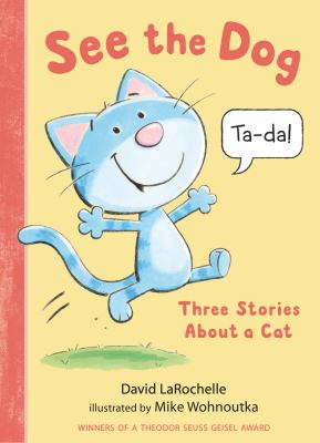 See the dog: three stories about a cat. by Larochelle, David.