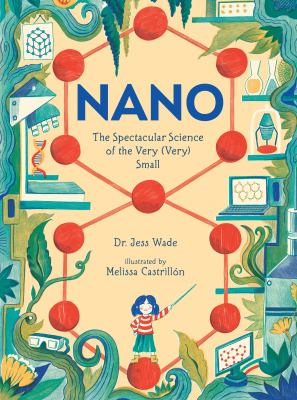 Nano : the spectacular science of the very (very) small
