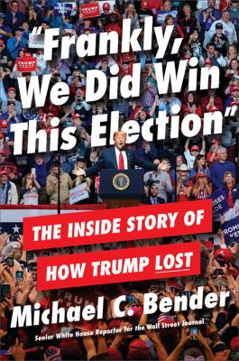 Frankly, we did win this election : the inside story of how Trump lost