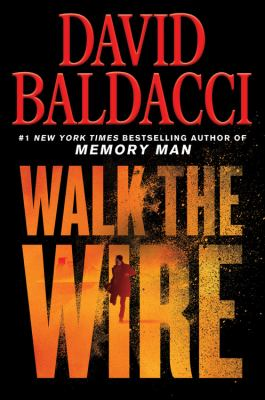 Walk the wire / by Baldacci, David,