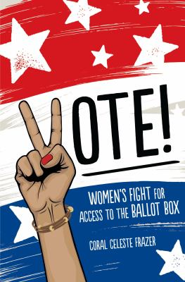 Vote: Women's Fight for Access to the Ballot Box by Coral Frazer
