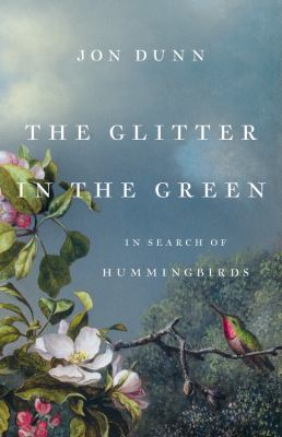 The glitter in the green : in search of hummingbirds