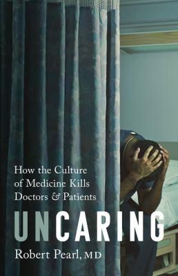 Uncaring : how the culture of medicine kills doctors & patients