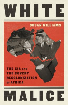 White malice : the CIA and the covert recolonization of Africa