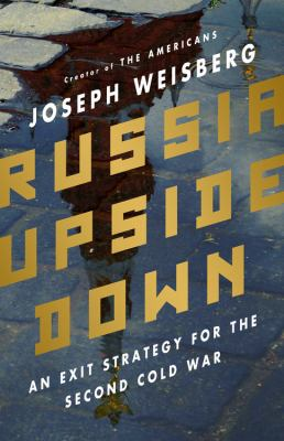 Russia upside down : an exit strategy for the second Cold War