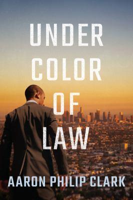 Under color of law / by Aaron Philip Clark