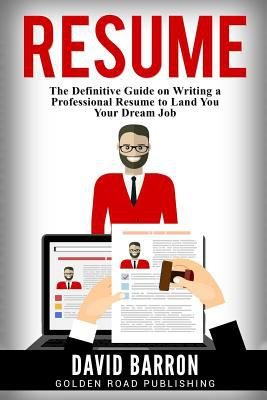 Resume : the definitive guide on writing a professional resume to land you your dream job