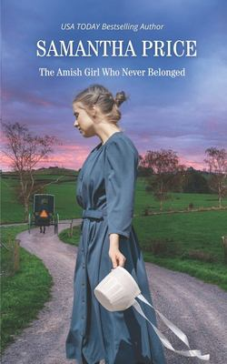 The Amish Girl Who Never Belonged: Amish Romance