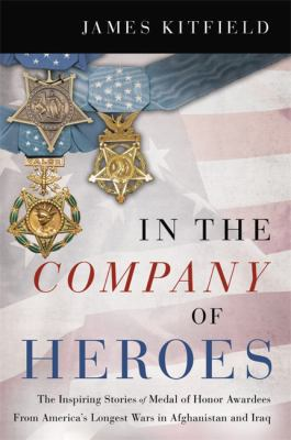 In the company of heroes : the inspiring stories of Medal of Honor recipients from America