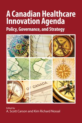 Book cover of A Canadian Healthcare Innovation Agenda  : Policy, Governance, and Strategy - click to open in a new window