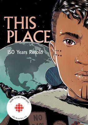 This Place: 150 Years Retold by Kateri Akiwenzi-Damm