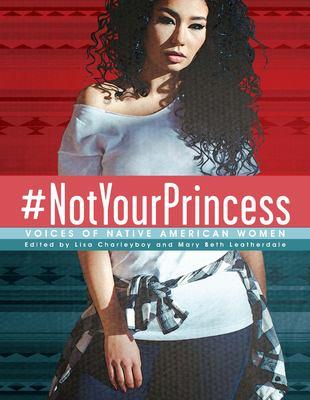 #NotYourPrincess by Lisa Charleyboy
