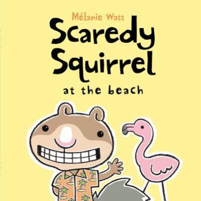 Scaredy Squirrel At The Beach by Melanie Watt