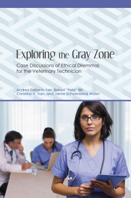 Book cover of Exploring the Gray Zone : Case Discussions of Ethical Dilemmas for the Veterinary Technician - click to open in a new indow