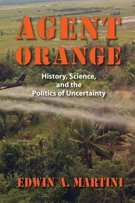 Agent Orange: History, Science, and the Politics of Uncertainty book cover
