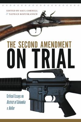Second Amendment on Trial by Editor by Saul Cornell