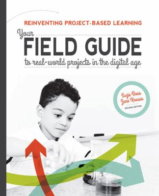 Reinventing project-based learning: your field guide to real-world projects in the digital age by Suzie Boss & Jane Krauss