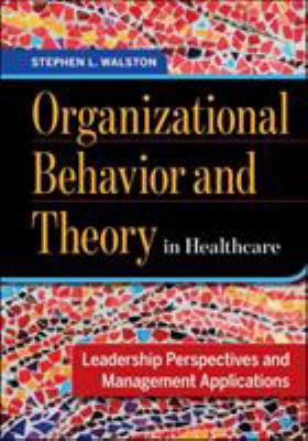 Book cover of Organizational Behavior and Theory in Healthcare: Leadership Perspectives and Management Applications - click to open in a new window