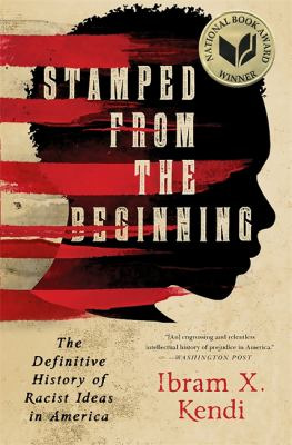 Stamped from the beginning : the definitive history of racist ideas in America / Ibram X. Kendi.