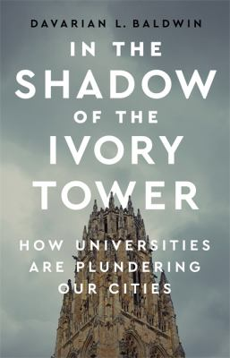In the shadow of the ivory tower : how universities are plundering our cities