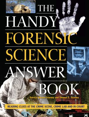 The Handy Forensic Science Answer Book by Patricia Barnes-Svarney, Thomas E. Svarney