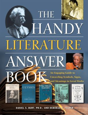 The Handy Literature Answer Book by Daniel S. Burt, Deborah G. Felder