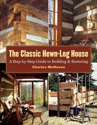 Book Cover of The Classic Hewn-Log House: A Step-by-Step Guide to Building and Restoration - Click to open book in a new window
