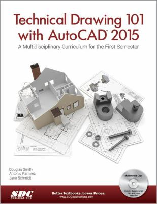 Technical drawing 101 with Autocad 2015 : a multidisciplinary curriculum for the first semester