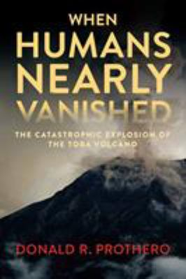 book cover: When Humans Nearly Vanished: the catastrophic explosion of the Toba volcano