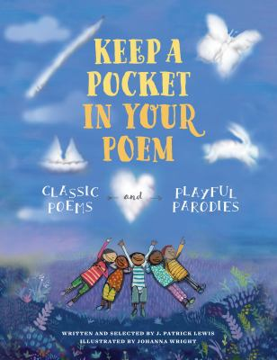 Keep a Pocket in Your Poem: Classic Poems and Playful Parodies by J. Patrick Lewis
