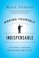 Making Yourself Indispensable : The Power of Personal Accountability