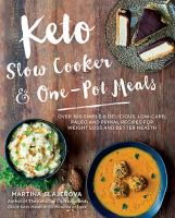 Keto slow cooker & one-pot meals : over 100 simple & delicious, low-carb, paleo and primal recipes for weight loss and better health