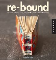 Rebound: Creating Handmade Books from Recycled and Repurposed Materials
