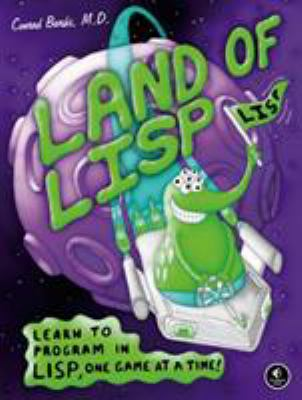 book cover: Land of Lisp: learn to program in Lisp, one game at a time!