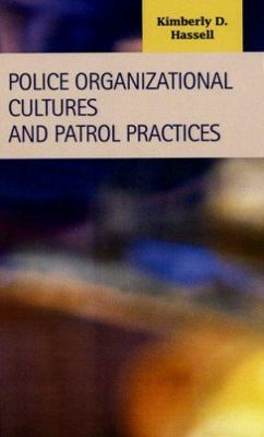 Police Organizational Cultures and Patrol Practices by Kimberly D. Hassell